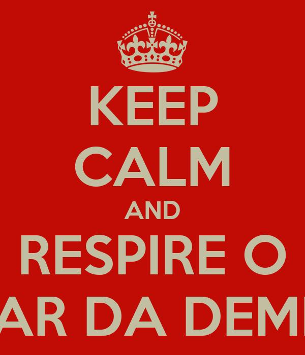 KEEP CALM AND RESPIRE O AR DA DEMI