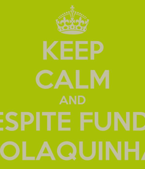 KEEP CALM AND RESPITE FUNDO POLAQUINHA