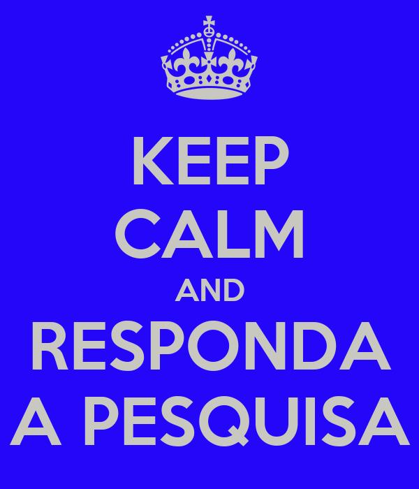 KEEP CALM AND RESPONDA A PESQUISA