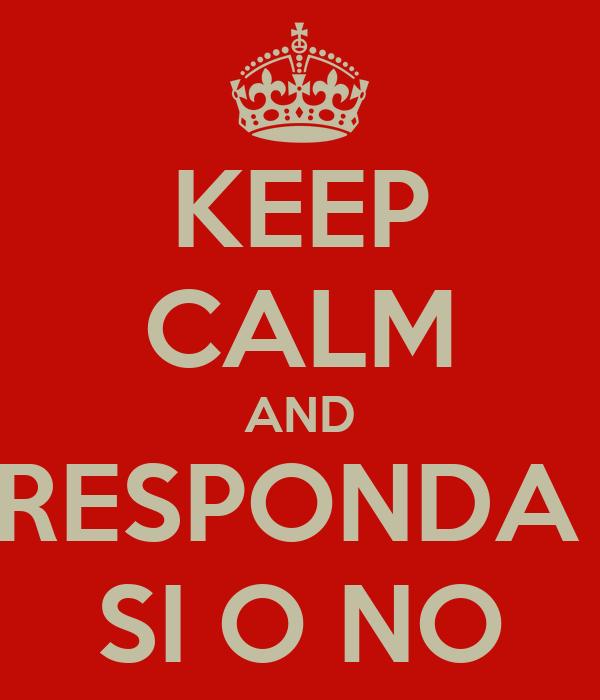 KEEP CALM AND RESPONDA  SI O NO