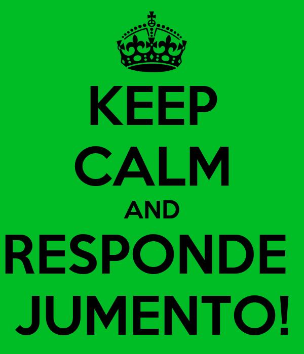 KEEP CALM AND RESPONDE  JUMENTO!