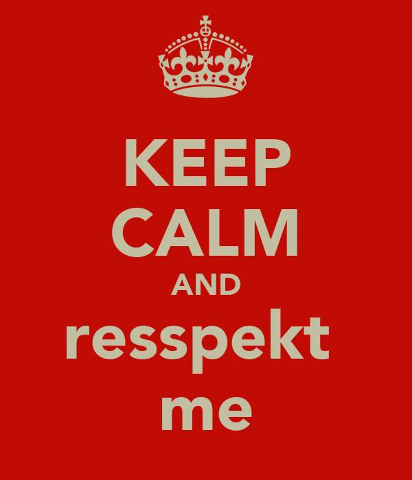 KEEP CALM AND resspekt  me
