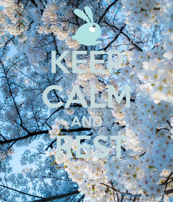 KEEP CALM AND  REST