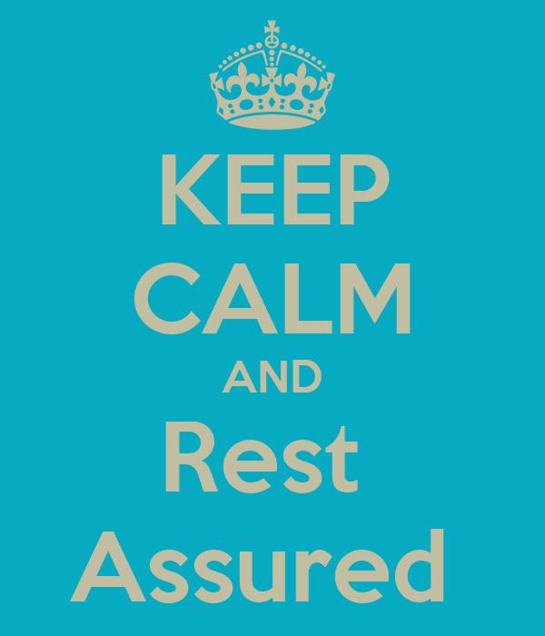 KEEP CALM AND Rest  Assured