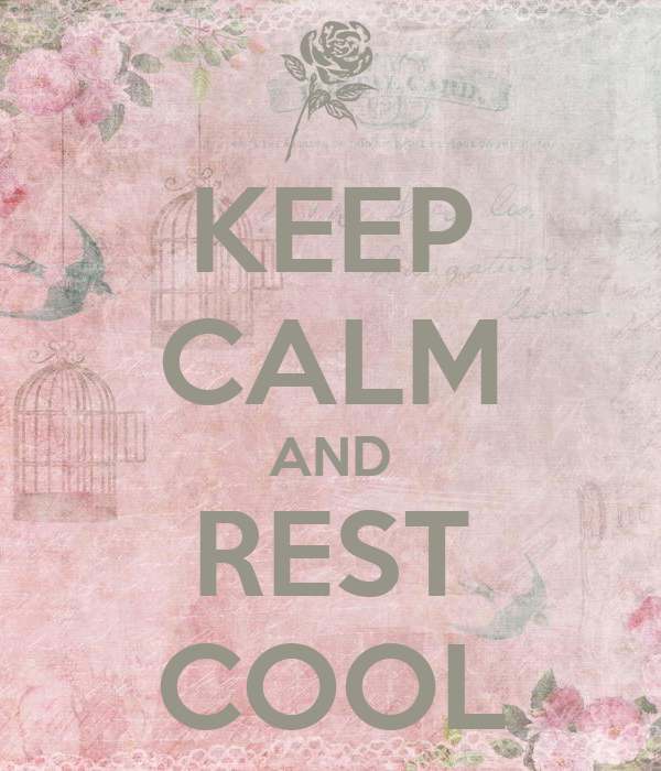 KEEP CALM AND REST COOL