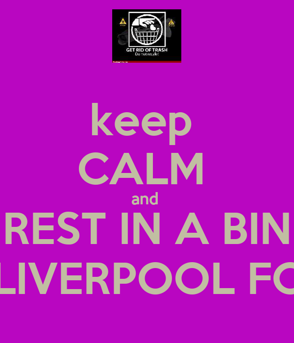 keep  CALM  and  REST IN A BIN LIVERPOOL FC
