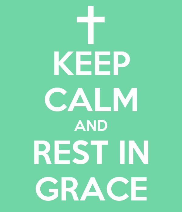 KEEP CALM AND REST IN GRACE