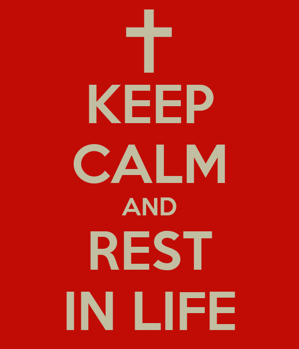 KEEP CALM AND REST IN LIFE