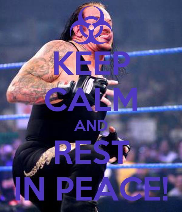 KEEP CALM AND REST IN PEACE!
