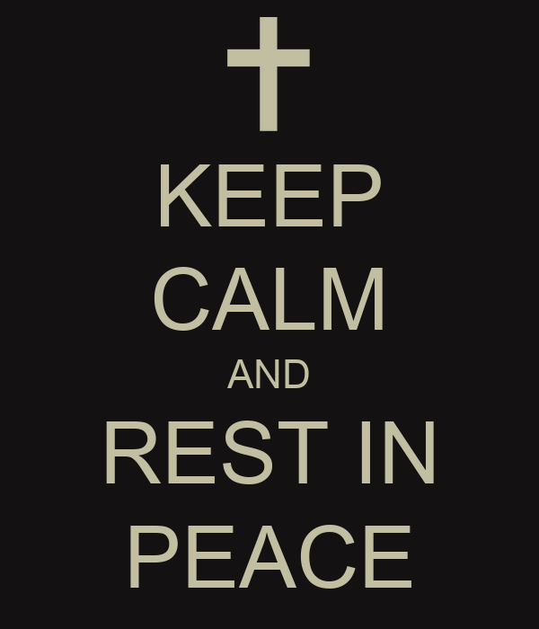 KEEP CALM AND REST IN PEACE