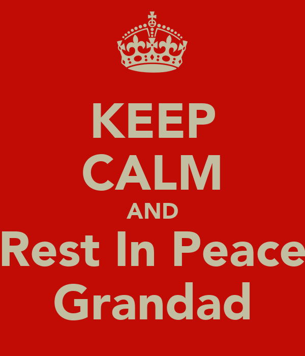 KEEP CALM AND Rest In Peace Grandad