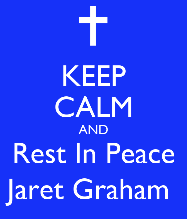 KEEP CALM AND Rest In Peace Jaret Graham