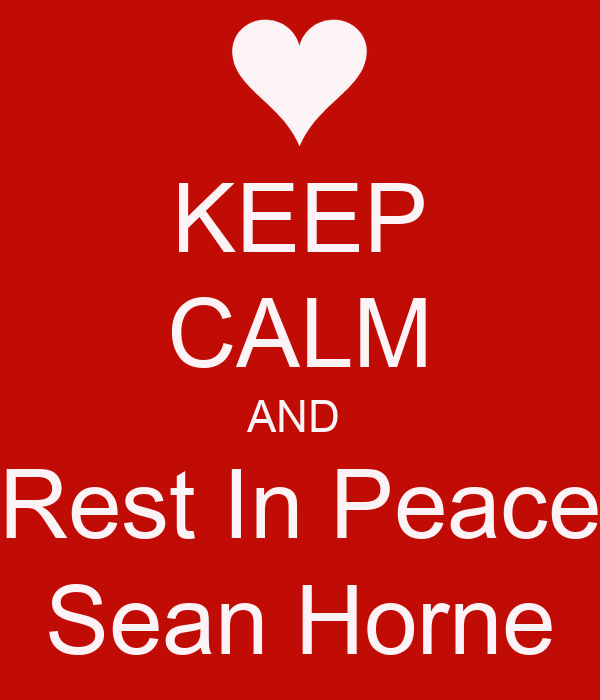 KEEP CALM AND  Rest In Peace Sean Horne