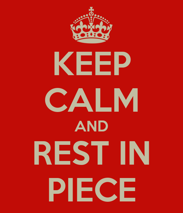 KEEP CALM AND REST IN PIECE