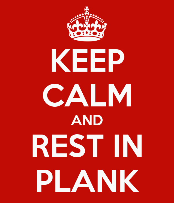 KEEP CALM AND REST IN PLANK