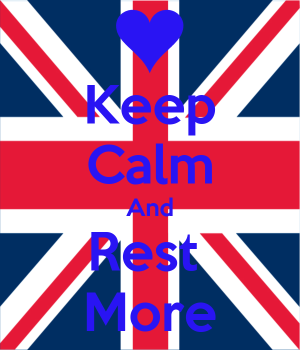 Keep Calm And Rest  More