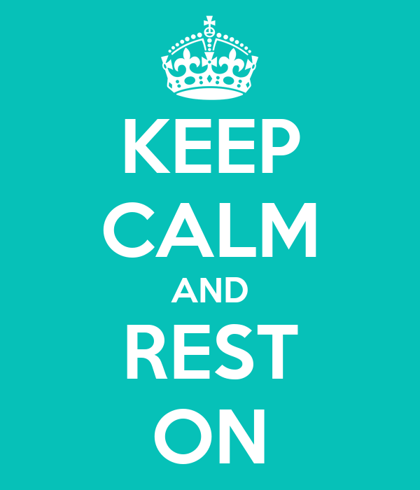 KEEP CALM AND REST ON
