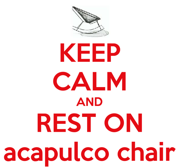KEEP CALM AND REST ON acapulco chair