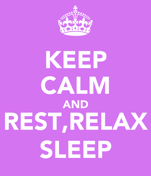KEEP CALM AND REST,RELAX SLEEP