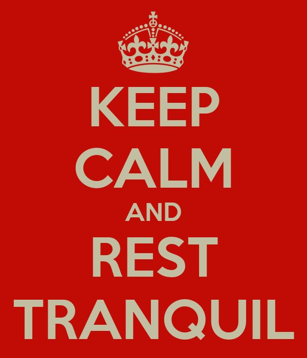 KEEP CALM AND REST TRANQUIL