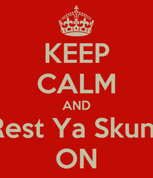 KEEP CALM AND Rest Ya Skunt ON