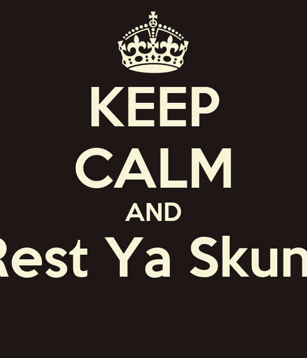KEEP CALM AND Rest Ya Skunt