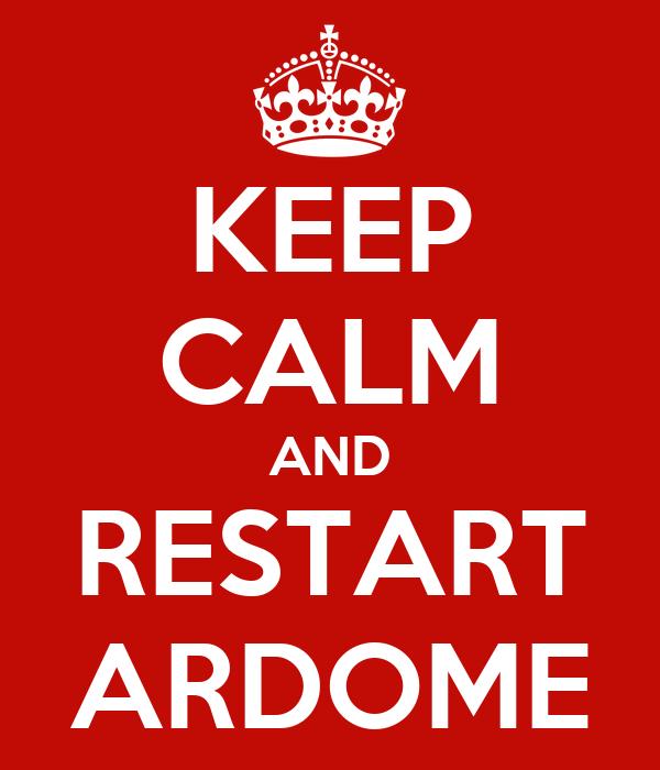 KEEP CALM AND RESTART ARDOME