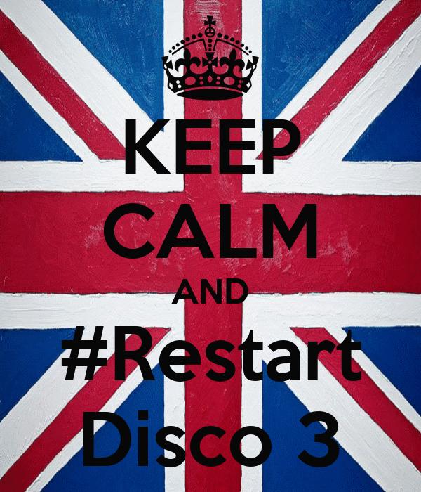 KEEP CALM AND #Restart Disco 3
