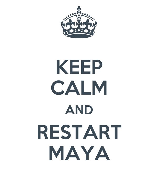 KEEP CALM AND RESTART MAYA
