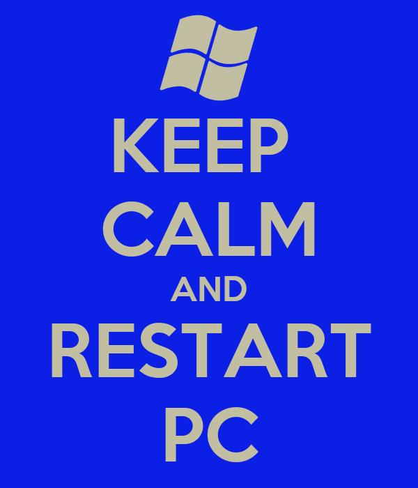 KEEP  CALM AND RESTART PC
