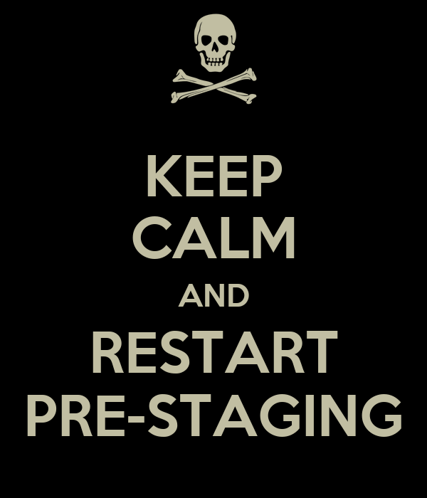 KEEP CALM AND RESTART PRE-STAGING