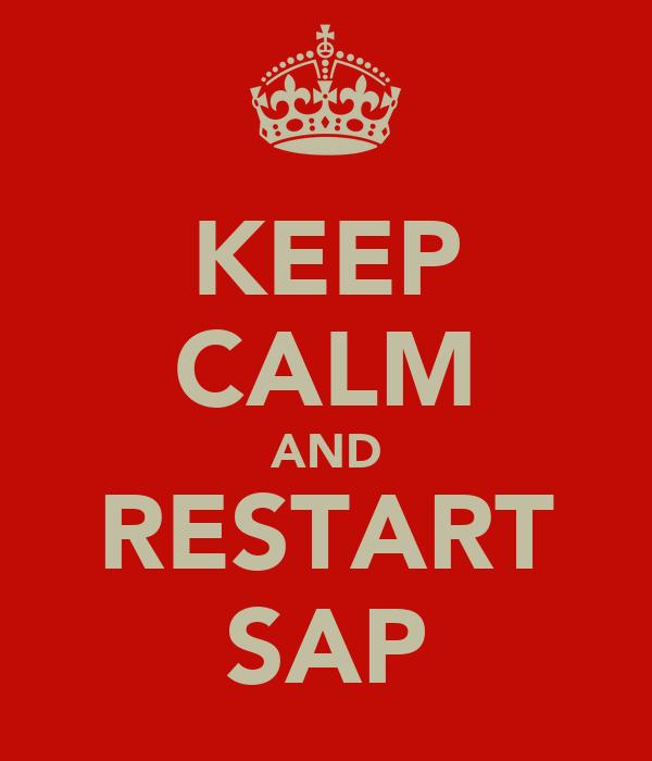 KEEP CALM AND RESTART SAP