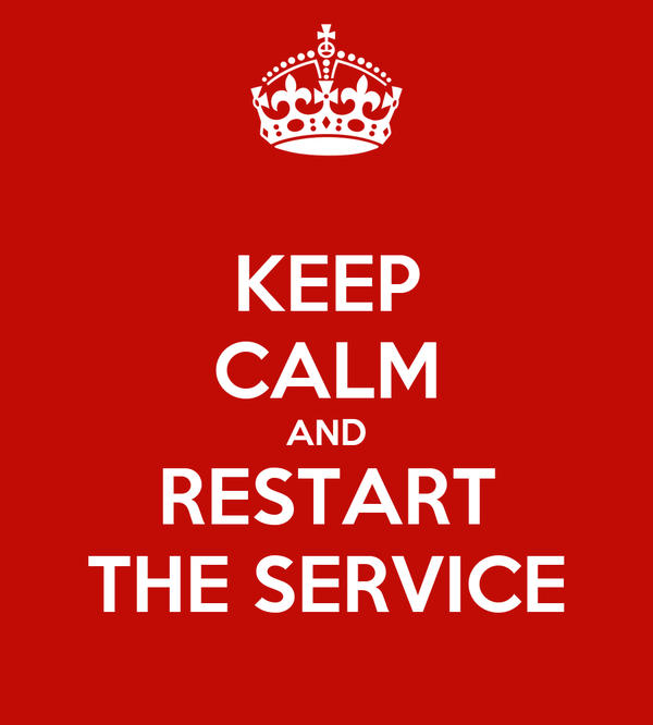 KEEP CALM AND RESTART THE SERVICE