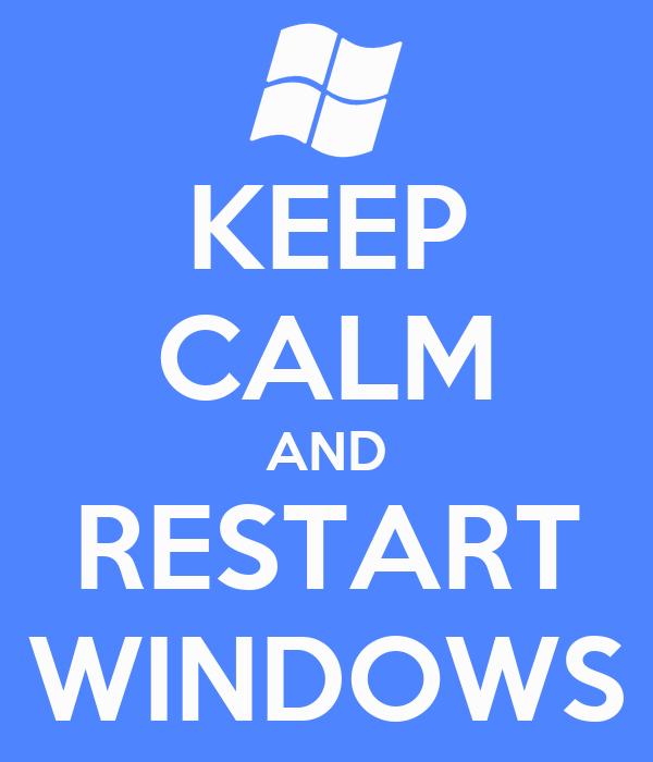 KEEP CALM AND RESTART WINDOWS
