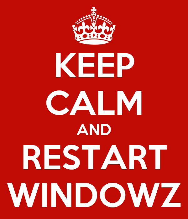 KEEP CALM AND RESTART WINDOWZ