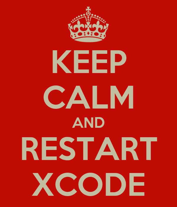 KEEP CALM AND RESTART XCODE