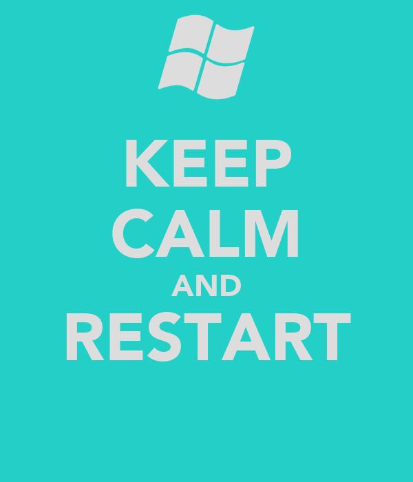 KEEP CALM AND RESTART