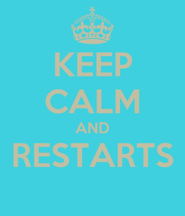 KEEP CALM AND RESTARTS