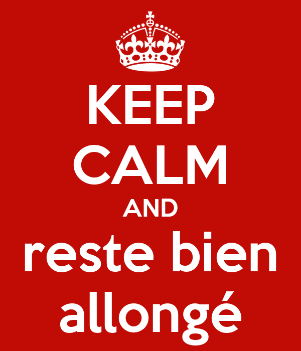 KEEP CALM AND reste bien allongé
