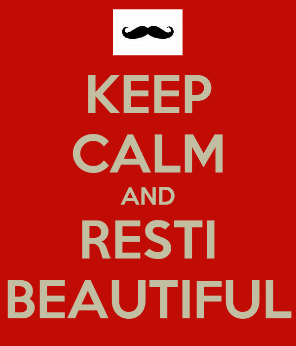 KEEP CALM AND RESTI BEAUTIFUL