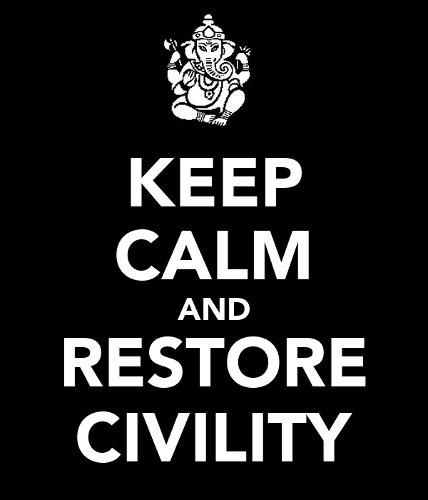 KEEP CALM AND RESTORE CIVILITY