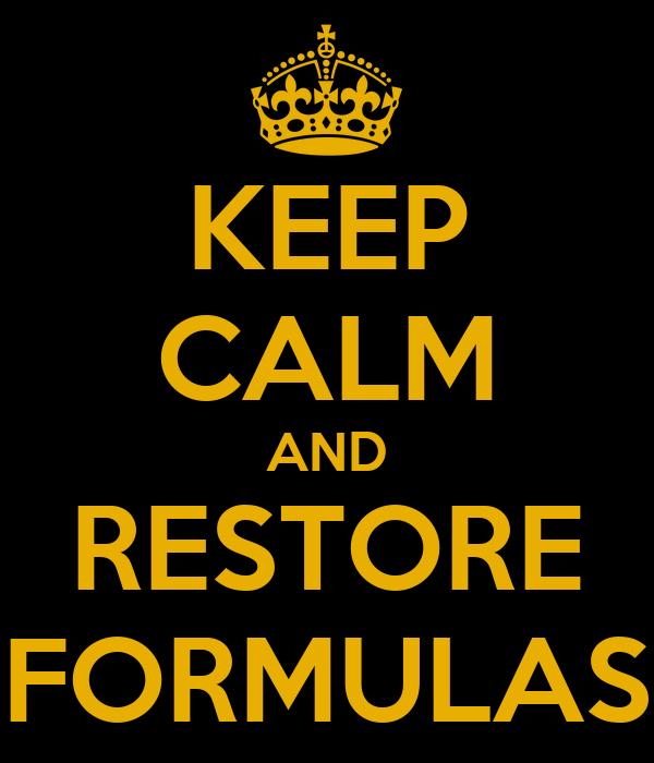 KEEP CALM AND RESTORE FORMULAS