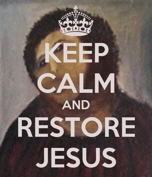 KEEP CALM AND RESTORE JESUS