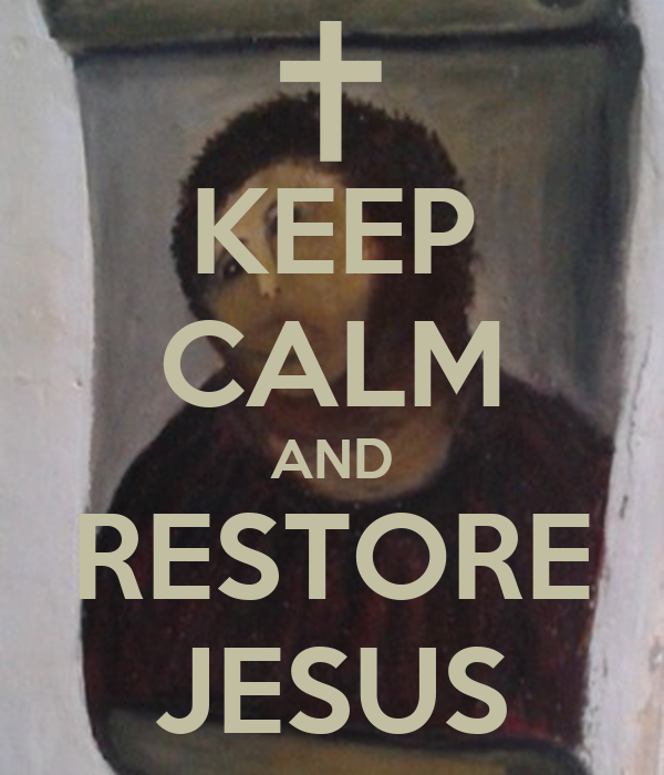 KEEP CALM AND RESTORE JESUS