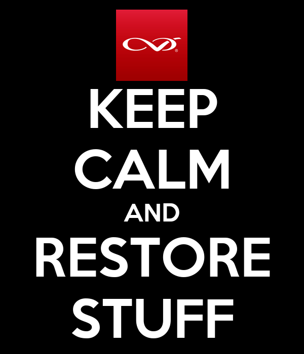 KEEP CALM AND RESTORE STUFF