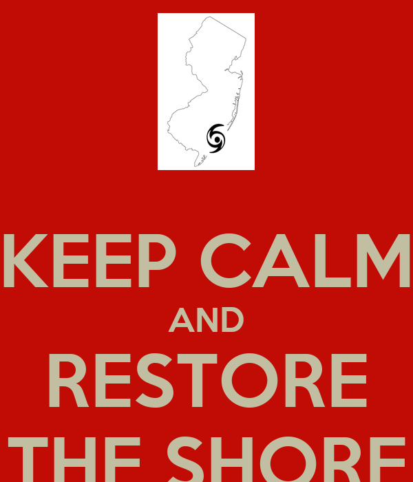 KEEP CALM AND RESTORE THE SHORE