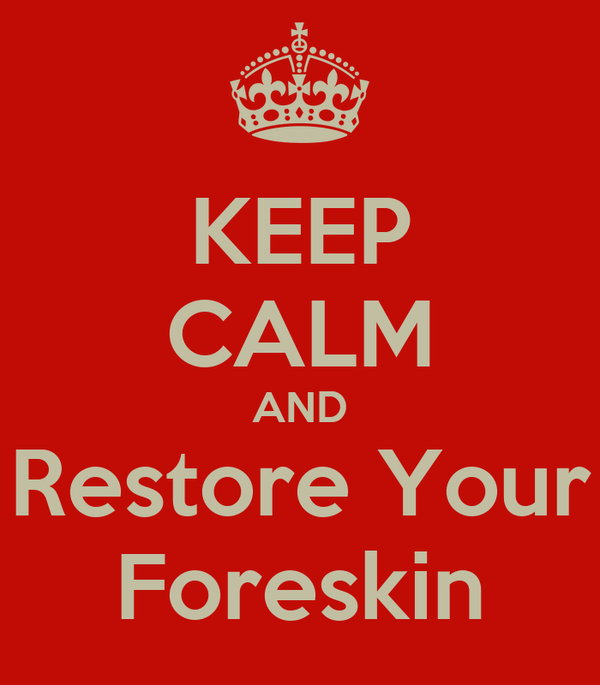 KEEP CALM AND Restore Your Foreskin