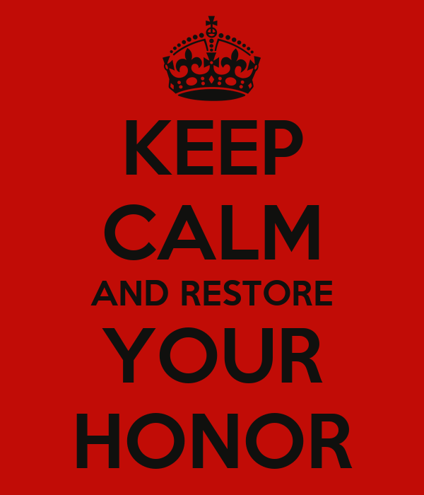 KEEP CALM AND RESTORE YOUR HONOR