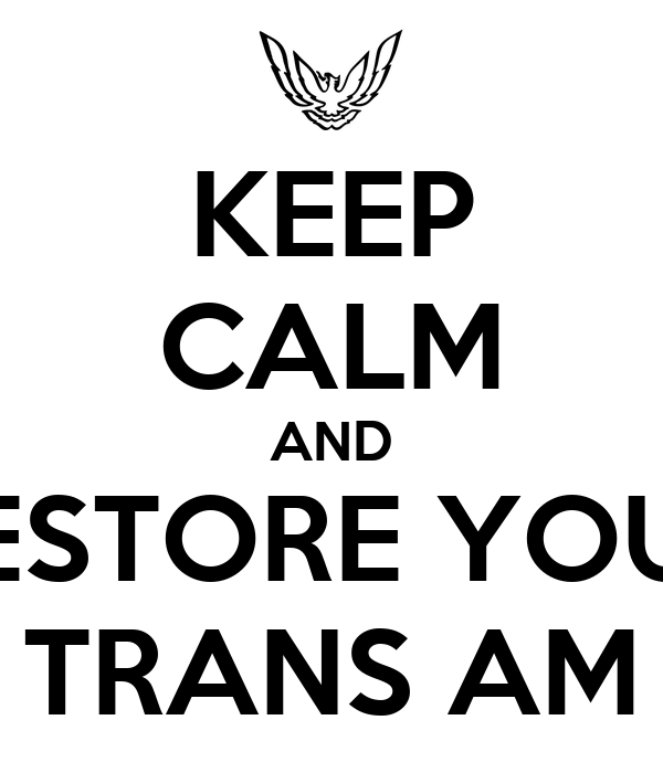KEEP CALM AND RESTORE YOUR TRANS AM