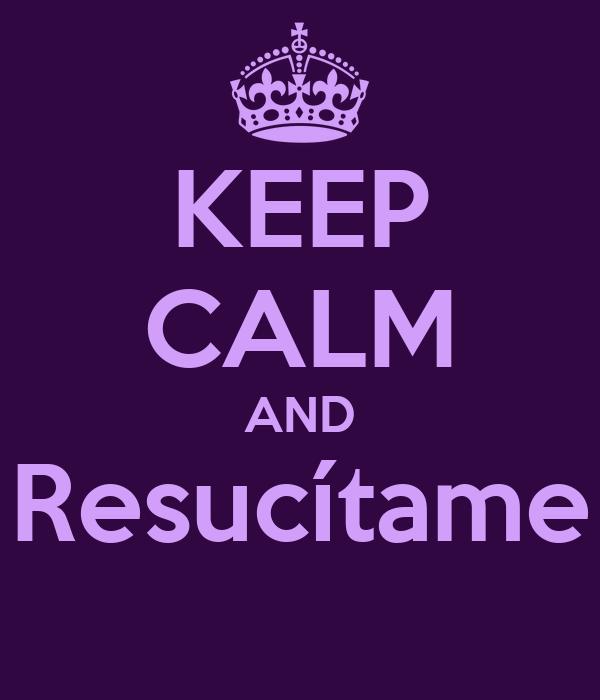 KEEP CALM AND Resucítame